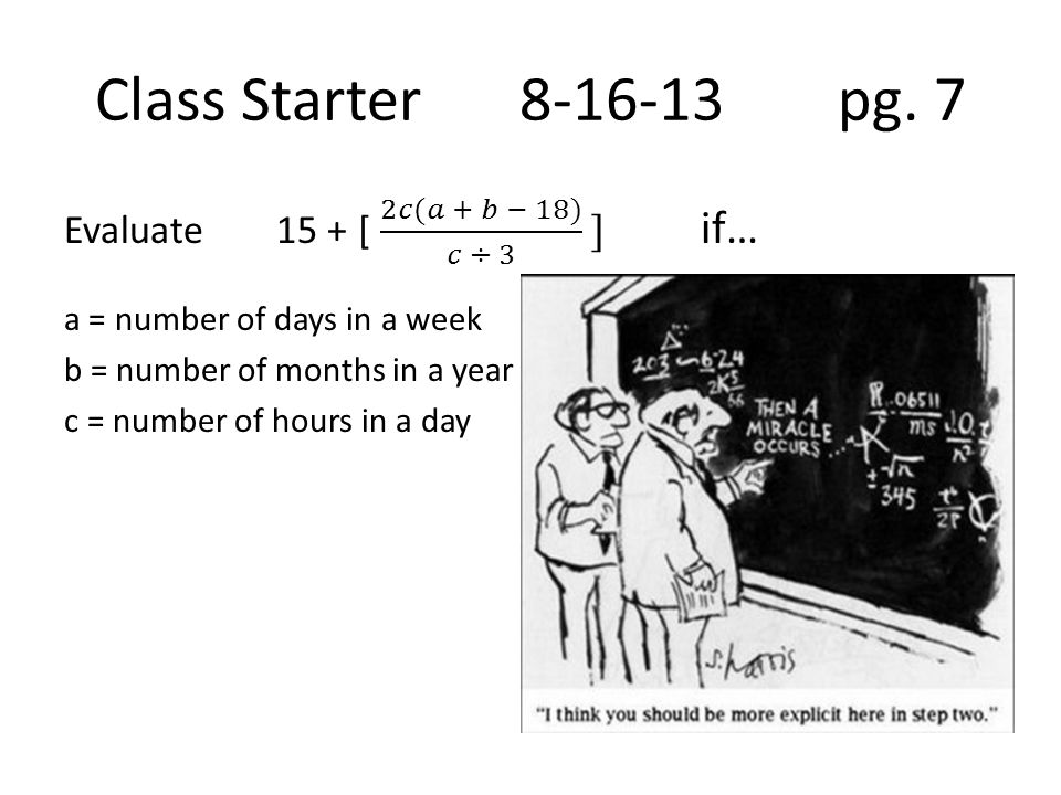 Class Starter 8-16-13 pg. 7 Evaluate 15 + [ 2𝑐(𝑎 + 𝑏 − 18) 𝑐 ÷ 3 ] if…